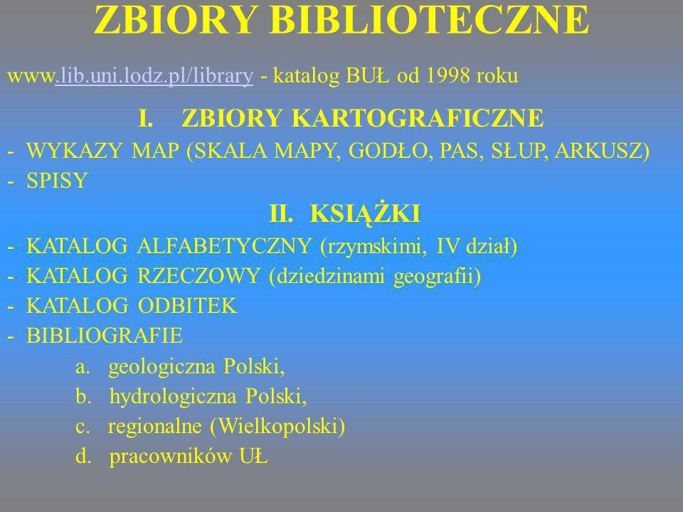 ZBIORY BIBLIOTECZNE I. ZBIORY KARTOGRAFICZNE - WYKAZY MAP (SKALA MAPY, GODŁO, PAS, SŁUP, ARKUSZ) - SPISY II. KSIĄŻKI - KATALOG ALFABETYCZNY (rzymskimi