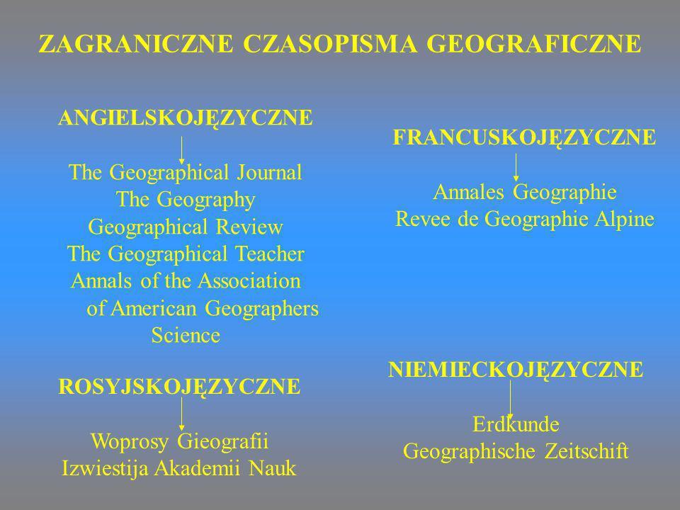 ZAGRANICZNE CZASOPISMA GEOGRAFICZNE ANGIELSKOJĘZYCZNE The Geographical Journal The Geography Geographical Review The Geographical Teacher Annals of th