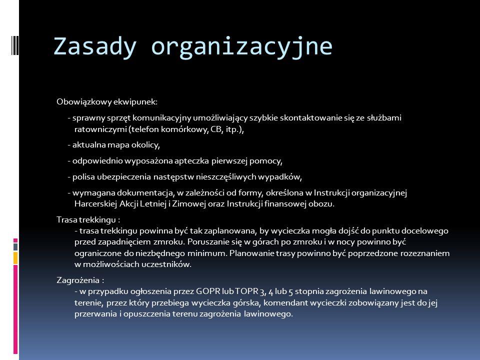 Zasady organizacyjne Obowiązkowy ekwipunek: - sprawny sprzęt komunikacyjny umożliwiający szybkie skontaktowanie się ze służbami ratowniczymi (telefon