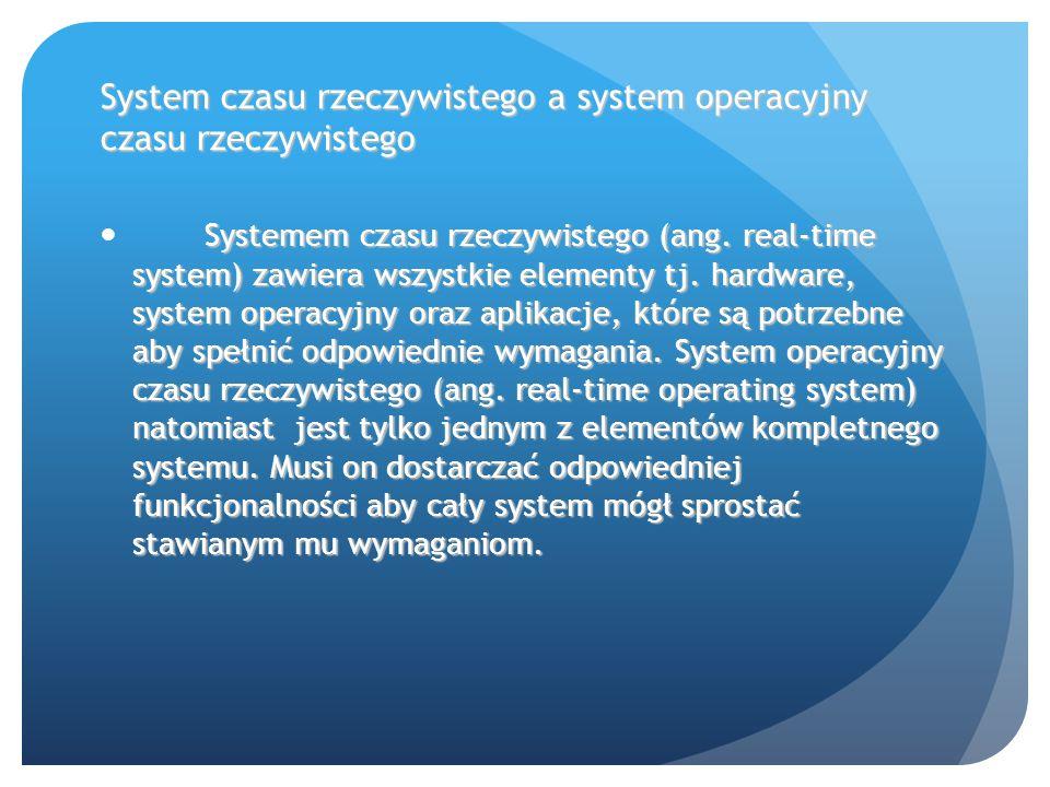 System czasu rzeczywistego a system operacyjny czasu rzeczywistego Systemem czasu rzeczywistego (ang.