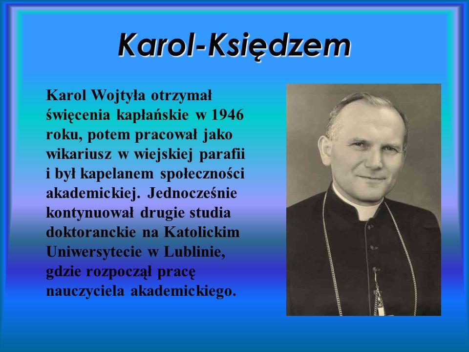 Karol-Księdzem Karol Wojtyła otrzymał święcenia kapłańskie w 1946 roku, potem pracował jako wikariusz w wiejskiej parafii i był kapelanem społeczności akademickiej.