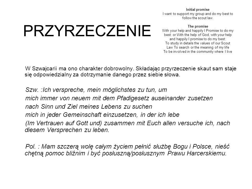 PRZYRZECZENIE W Szwajcarii ma ono charakter dobrowolny. Składając przyrzeczenie skaut sam staje się odpowiedzialny za dotrzymanie danego przez siebie