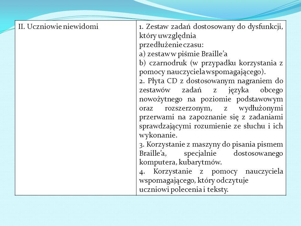 II. Uczniowie niewidomi1. Zestaw zadań dostosowany do dysfunkcji, który uwzględnia przedłużenie czasu: a) zestaw w piśmie Braillea b) czarnodruk (w pr