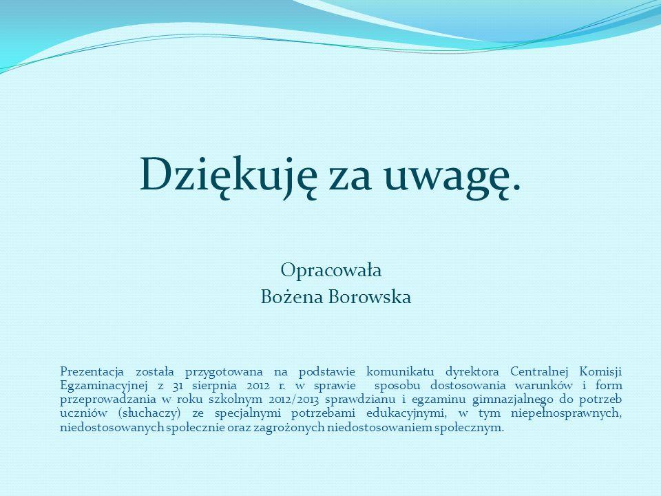 Dziękuję za uwagę. Opracowała Bożena Borowska Prezentacja została przygotowana na podstawie komunikatu dyrektora Centralnej Komisji Egzaminacyjnej z 3