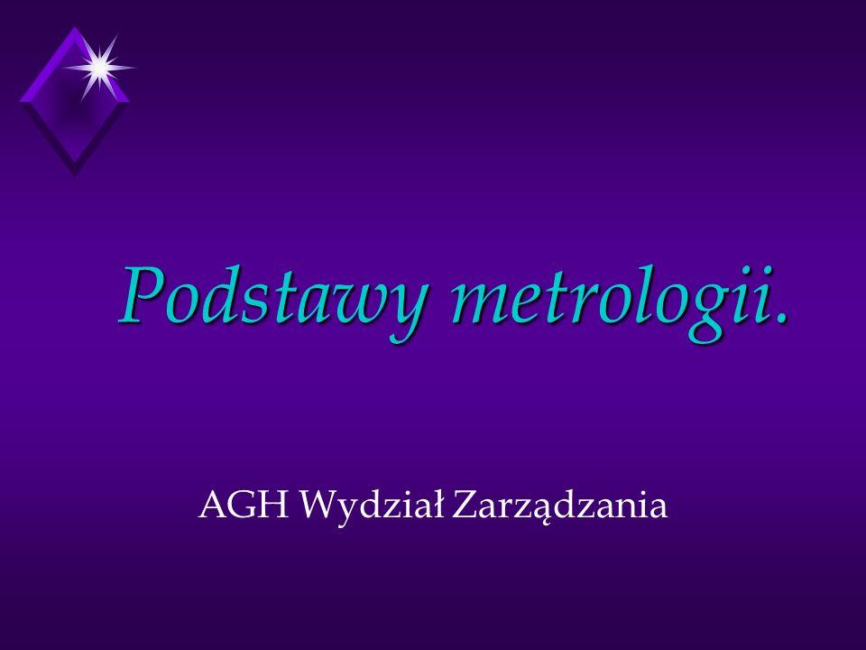 Podstawy metrologii. AGH Wydział Zarządzania