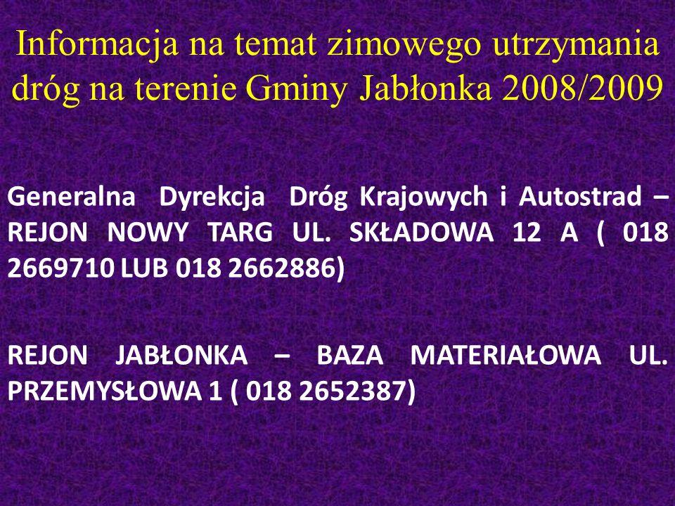 Informacja na temat zimowego utrzymania dróg na terenie Gminy Jabłonka 2008/2009 Generalna Dyrekcja Dróg Krajowych i Autostrad – REJON NOWY TARG UL.