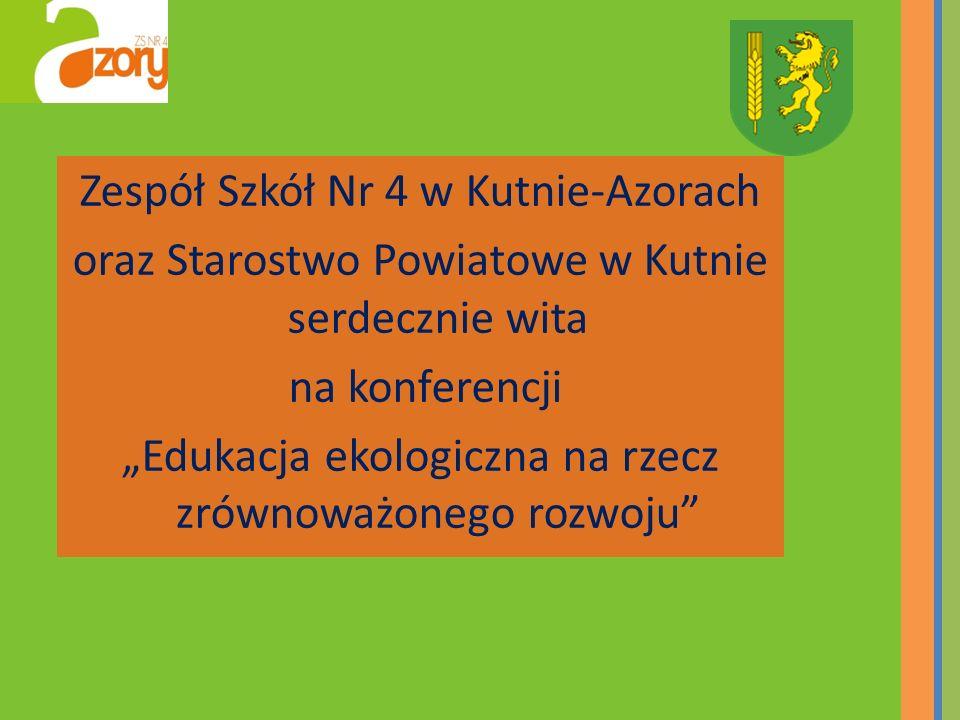 Zespół Szkół Nr 4 w Kutnie-Azorach oraz Starostwo Powiatowe w Kutnie serdecznie wita na konferencji Edukacja ekologiczna na rzecz zrównoważonego rozwo