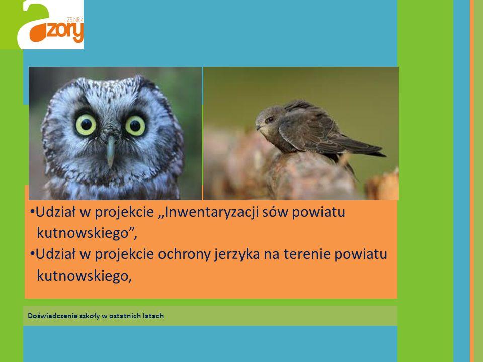Doświadczenie szkoły w ostatnich latach Udział w projekcie Inwentaryzacji sów powiatu kutnowskiego, Udział w projekcie ochrony jerzyka na terenie powi