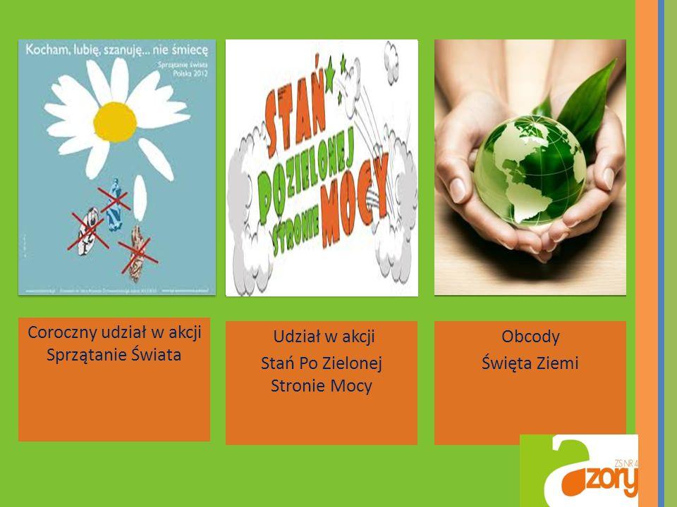 Coroczny udział w akcji Sprzątanie Świata Udział w akcji Stań Po Zielonej Stronie Mocy Obcody Święta Ziemi