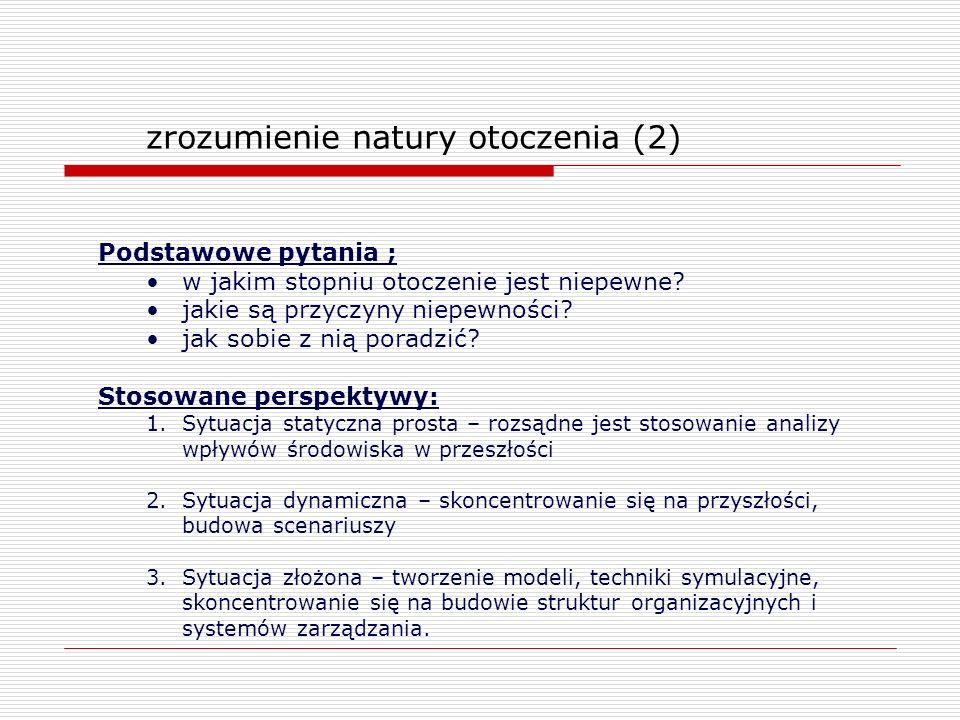 zrozumienie natury otoczenia (2) Podstawowe pytania ; w jakim stopniu otoczenie jest niepewne? jakie są przyczyny niepewności? jak sobie z nią poradzi