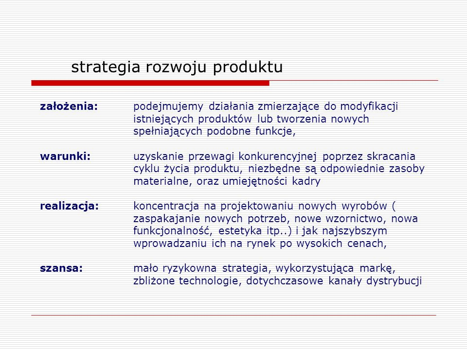 strategia rozwoju produktu założenia: podejmujemy działania zmierzające do modyfikacji istniejących produktów lub tworzenia nowych spełniających podob