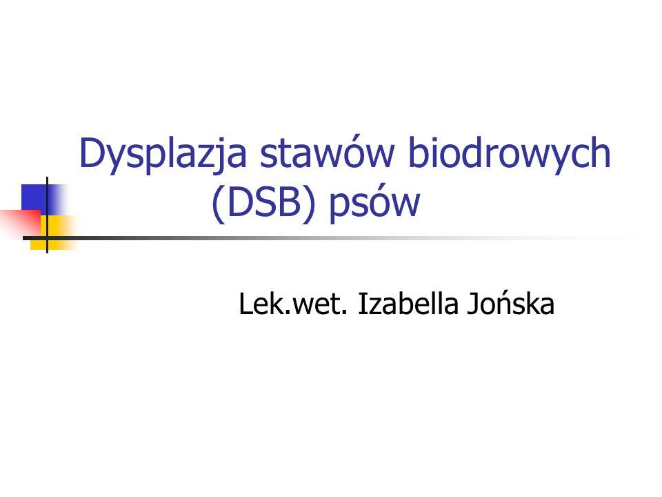 Dysplazja stawów biodrowych (DSB) psów Lek.wet. Izabella Jońska