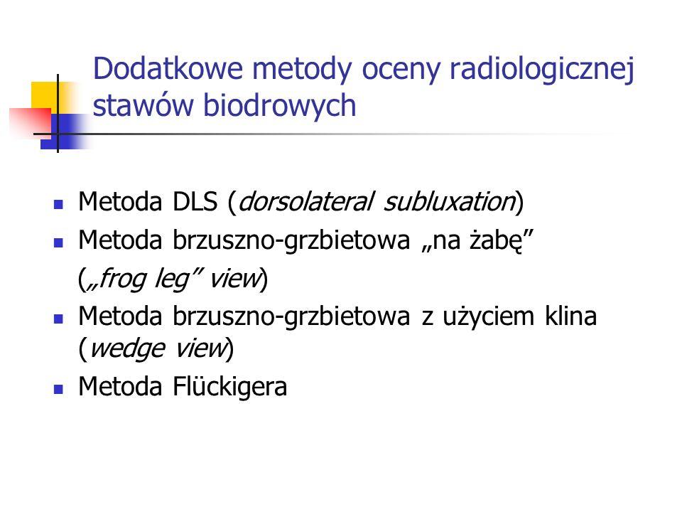 Dodatkowe metody oceny radiologicznej stawów biodrowych Metoda DLS (dorsolateral subluxation) Metoda brzuszno-grzbietowa na żabę (frog leg view) Metod
