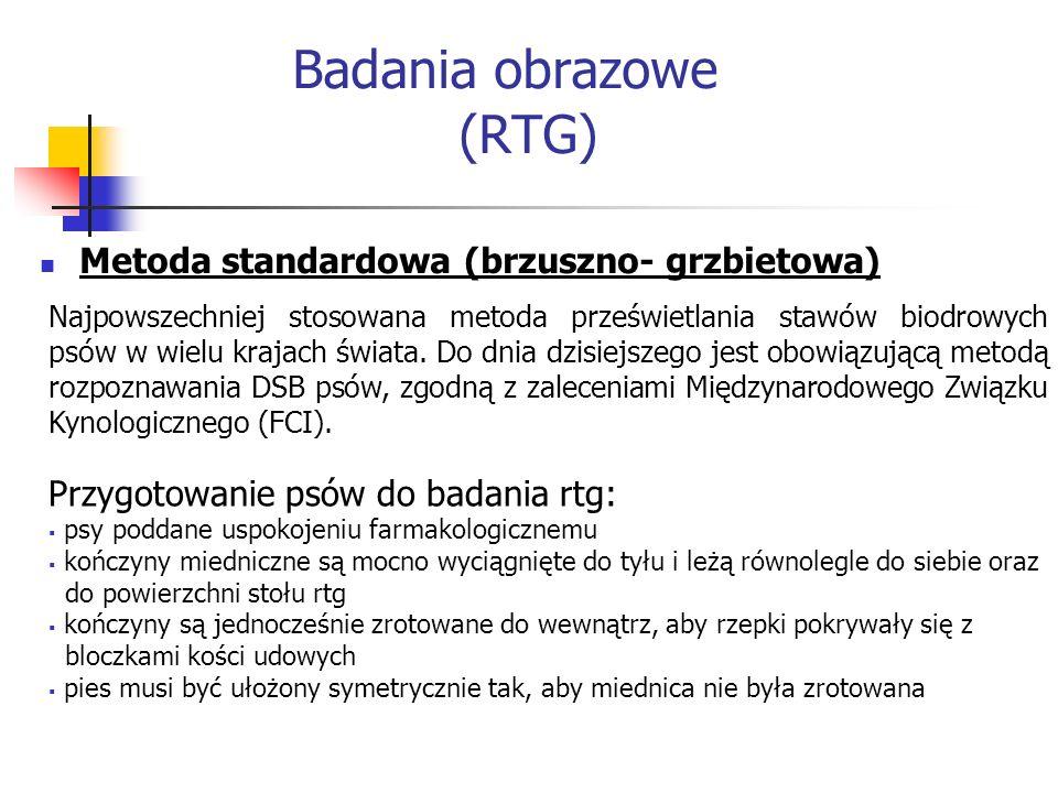 Badania obrazowe (RTG) Metoda standardowa (brzuszno- grzbietowa) Najpowszechniej stosowana metoda prześwietlania stawów biodrowych psów w wielu krajac