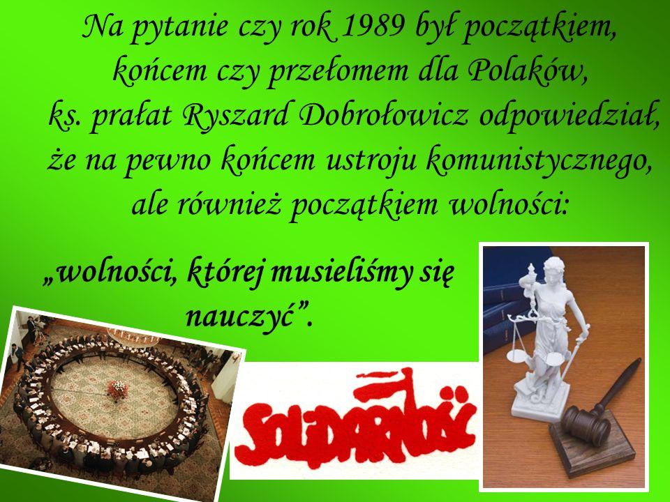 Na pytanie czy rok 1989 był początkiem, końcem czy przełomem dla Polaków, ks. prałat Ryszard Dobrołowicz odpowiedział, że na pewno końcem ustroju komu