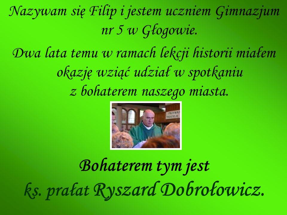 Nazywam się Filip i jestem uczniem Gimnazjum nr 5 w Głogowie. Dwa lata temu w ramach lekcji historii miałem okazję wziąć udział w spotkaniu z bohatere