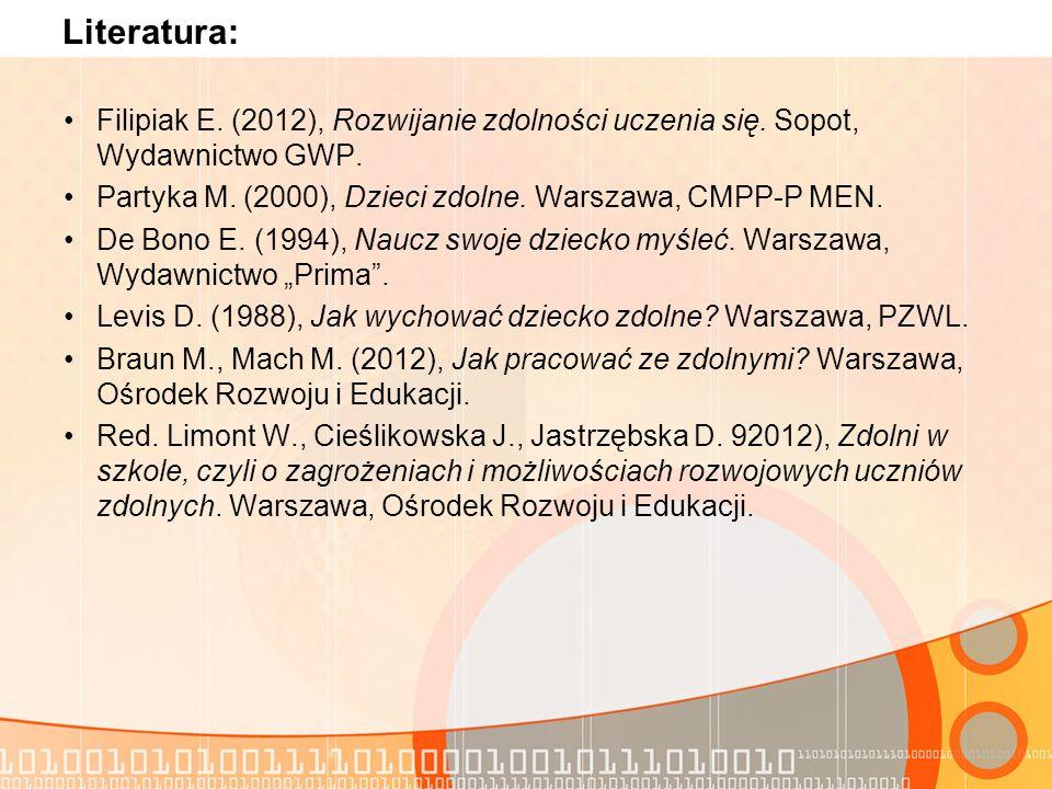 Literatura: Filipiak E. (2012), Rozwijanie zdolności uczenia się. Sopot, Wydawnictwo GWP. Partyka M. (2000), Dzieci zdolne. Warszawa, CMPP-P MEN. De B