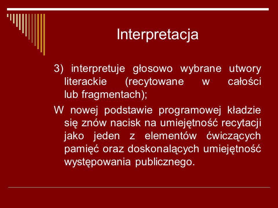 Interpretacja 3) interpretuje głosowo wybrane utwory literackie (recytowane w całości lub fragmentach); W nowej podstawie programowej kładzie się znów