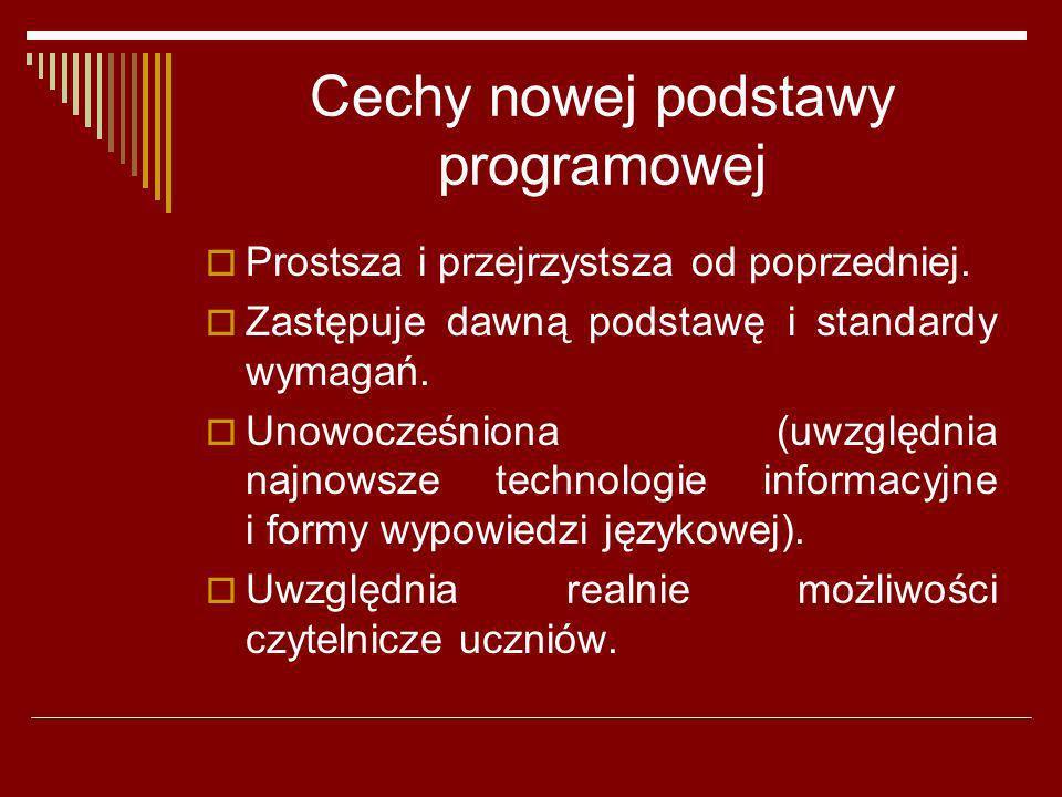 Cechy nowej podstawy programowej Prostsza i przejrzystsza od poprzedniej. Zastępuje dawną podstawę i standardy wymagań. Unowocześniona (uwzględnia naj