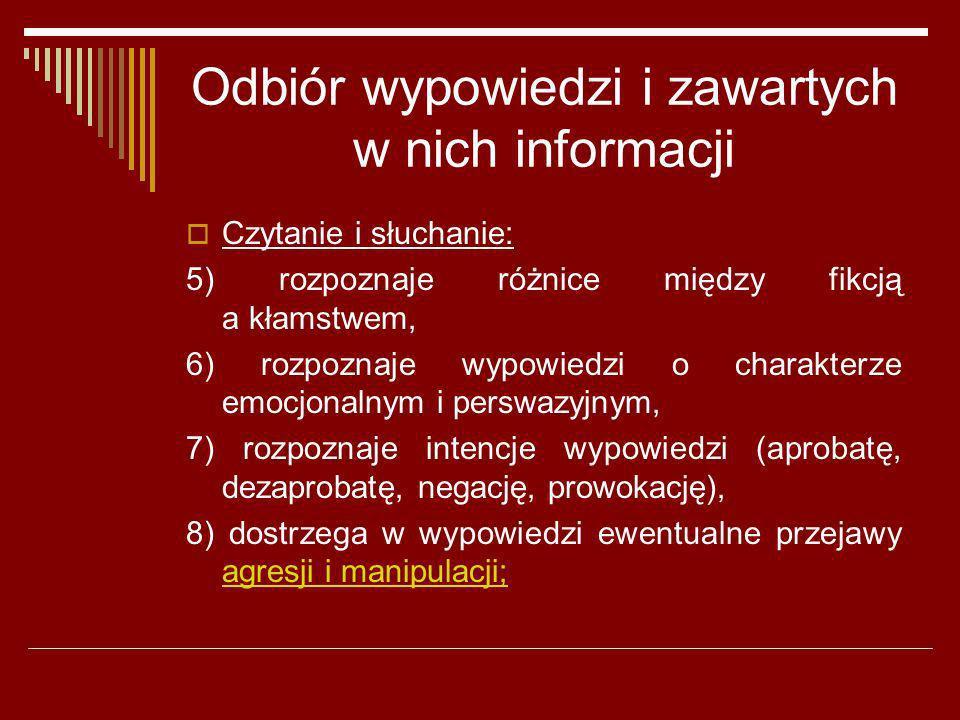 Odbiór wypowiedzi i zawartych w nich informacji Czytanie i słuchanie: 5) rozpoznaje różnice między fikcją a kłamstwem, 6) rozpoznaje wypowiedzi o char