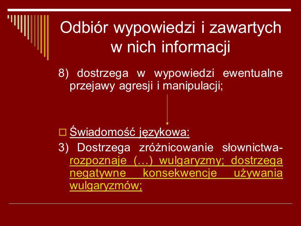 Odbiór wypowiedzi i zawartych w nich informacji 8) dostrzega w wypowiedzi ewentualne przejawy agresji i manipulacji; Świadomość językowa: 3) Dostrzega