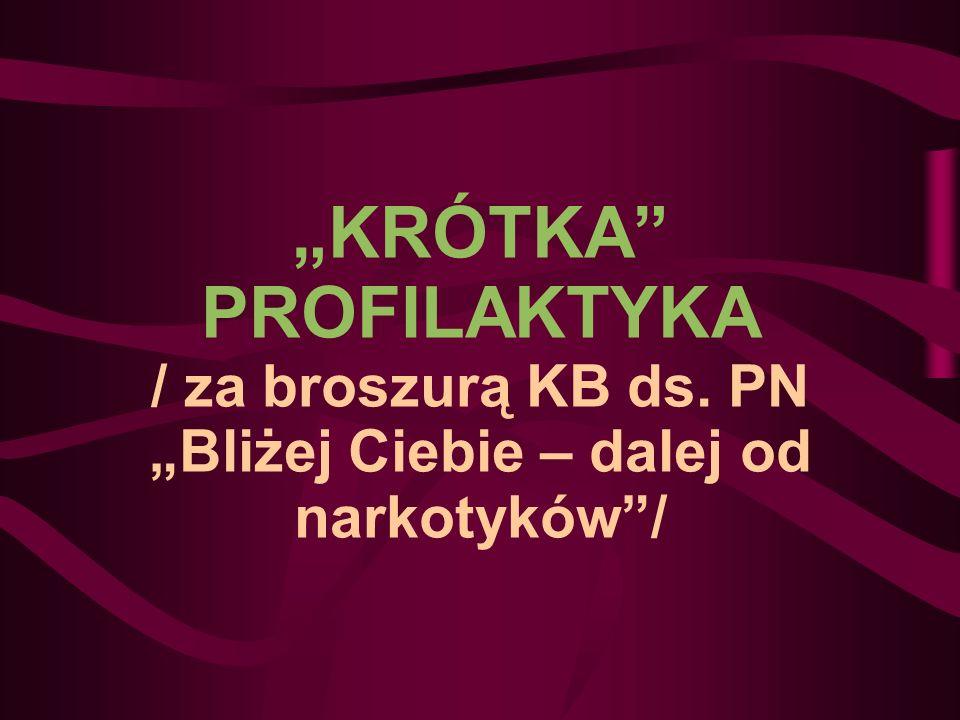 KRÓTKA PROFILAKTYKA / za broszurą KB ds. PN Bliżej Ciebie – dalej od narkotyków/