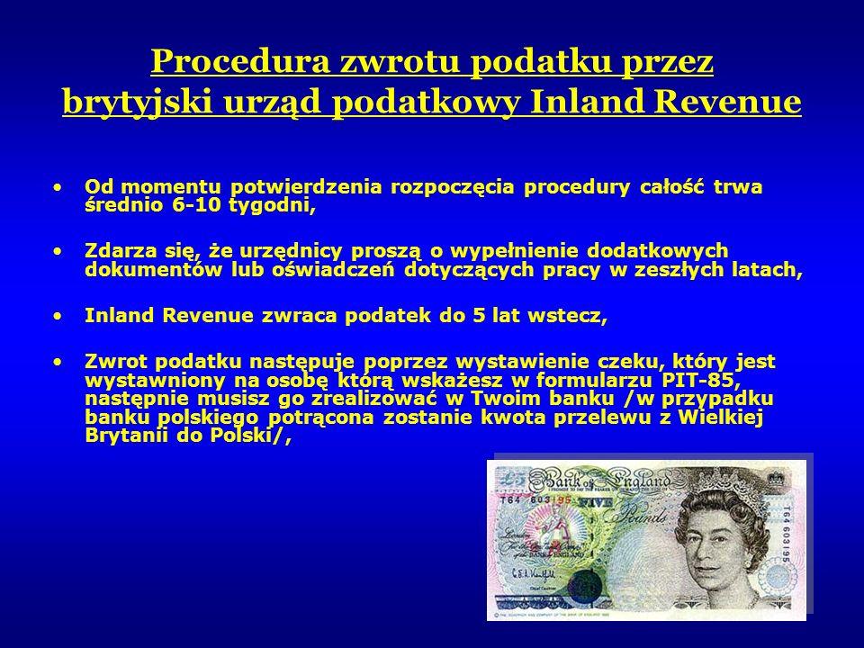 Procedura zwrotu podatku przez brytyjski urząd podatkowy Inland Revenue Od momentu potwierdzenia rozpoczęcia procedury całość trwa średnio 6-10 tygodn