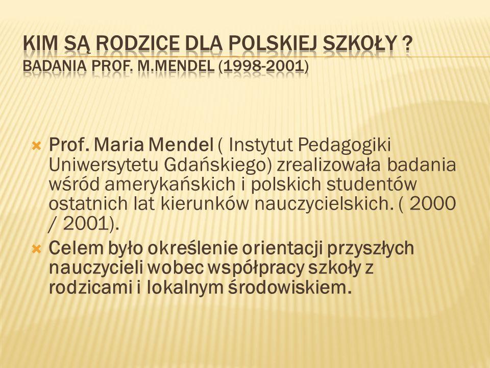 Prof. Maria Mendel ( Instytut Pedagogiki Uniwersytetu Gdańskiego) zrealizowała badania wśród amerykańskich i polskich studentów ostatnich lat kierunkó