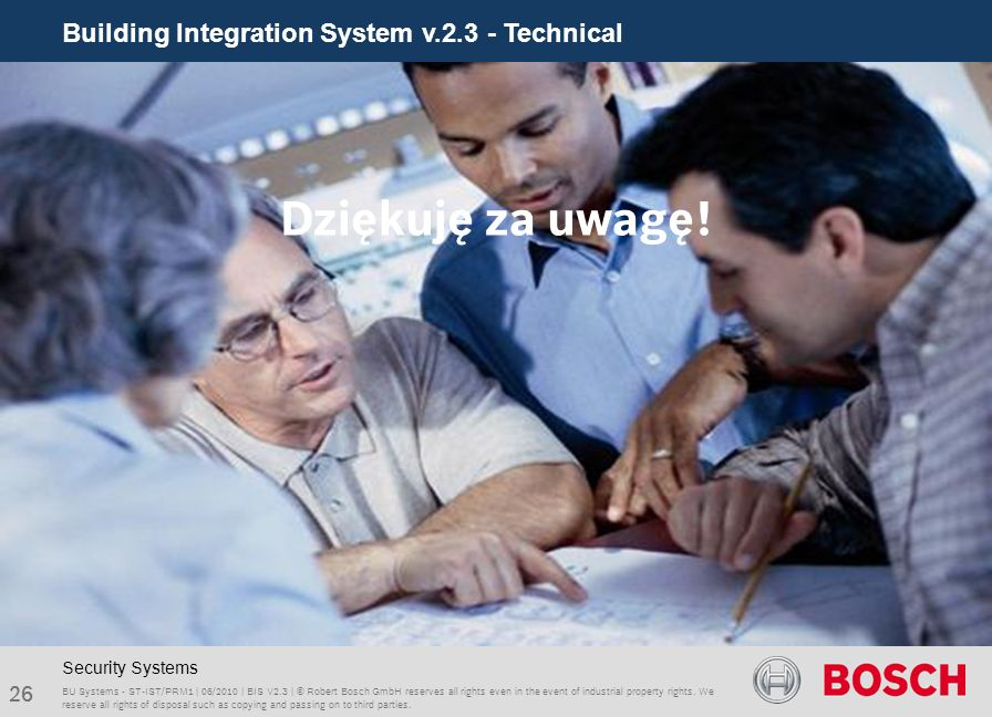 Building Integration System v.2.3 - Technical 26 BU Systems - ST-IST/PRM1 | 06/2010 | BIS V2.3 | © Robert Bosch GmbH reserves all rights even in the e