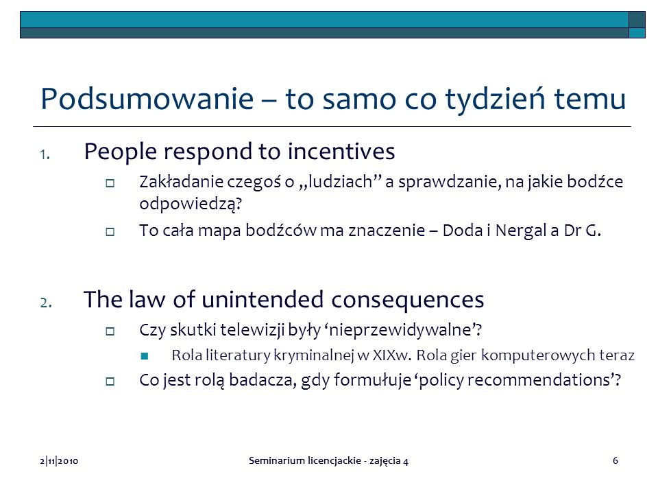 2|11|2010Seminarium licencjackie - zajęcia 46 Podsumowanie – to samo co tydzień temu 1. People respond to incentives Zakładanie czegoś o ludziach a sp