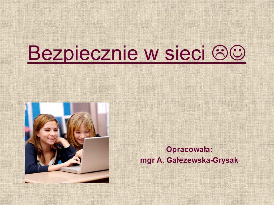 Bezpiecznie w sieci Opracowała: mgr A. Gałęzewska-Grysak