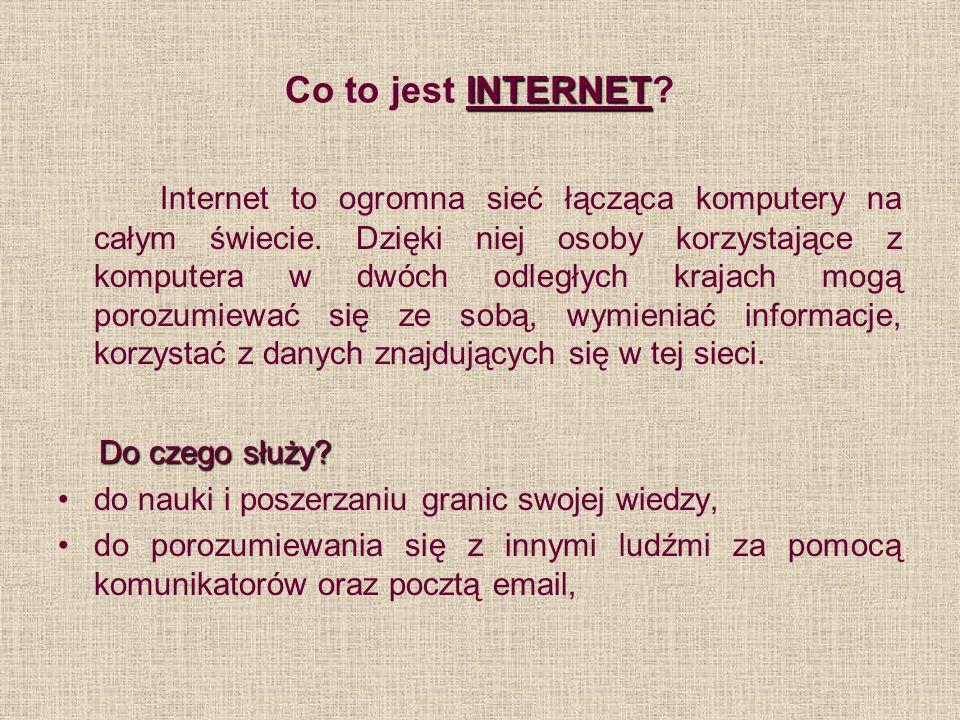 INTERNET Co to jest INTERNET? Internet to ogromna sieć łącząca komputery na całym świecie. Dzięki niej osoby korzystające z komputera w dwóch odległyc