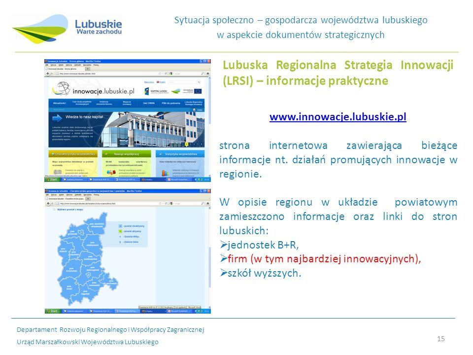 15 Sytuacja społeczno – gospodarcza województwa lubuskiego w aspekcie dokumentów strategicznych Lubuska Regionalna Strategia Innowacji (LRSI) – inform