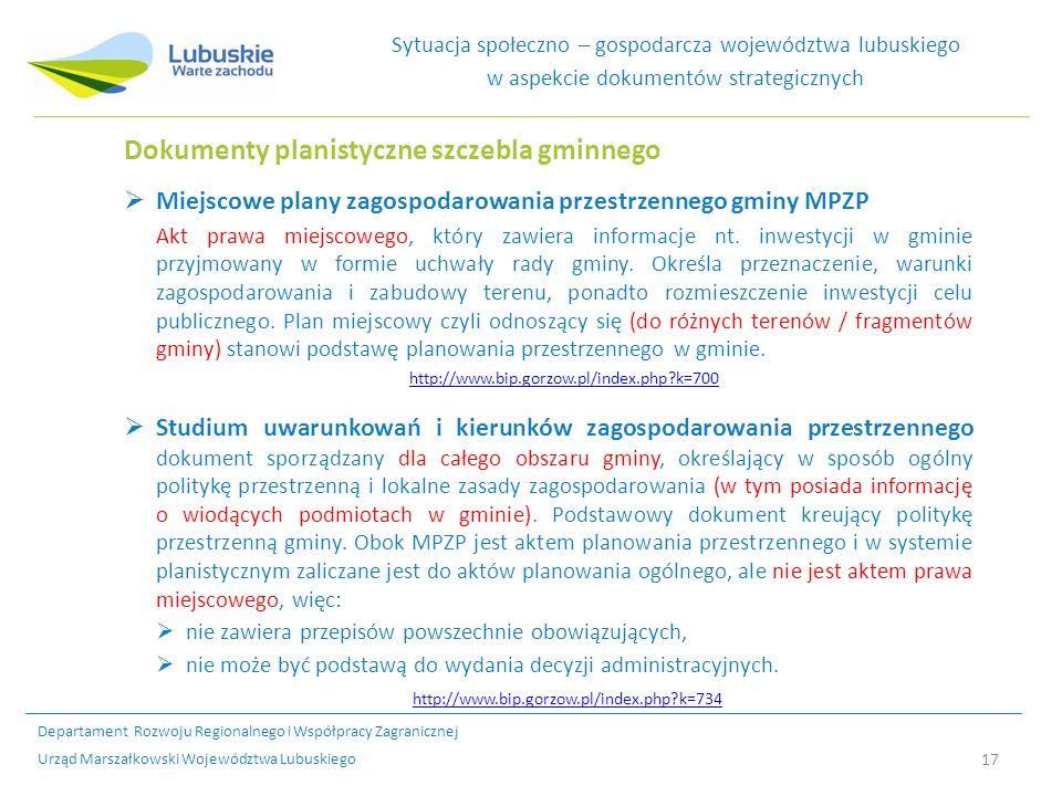 17 Sytuacja społeczno – gospodarcza województwa lubuskiego w aspekcie dokumentów strategicznych Dokumenty planistyczne szczebla gminnego Miejscowe plany zagospodarowania przestrzennego gminy MPZP Akt prawa miejscowego, który zawiera informacje nt.