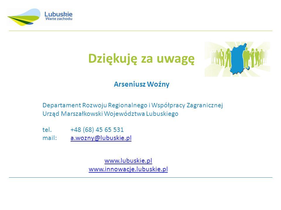 Dziękuję za uwagę Arseniusz Woźny Departament Rozwoju Regionalnego i Współpracy Zagranicznej Urząd Marszałkowski Województwa Lubuskiego tel.