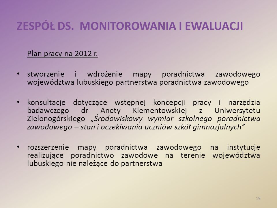 ZESPÓŁ DS. MONITOROWANIA I EWALUACJI Plan pracy na 2012 r. stworzenie i wdrożenie mapy poradnictwa zawodowego województwa lubuskiego partnerstwa porad