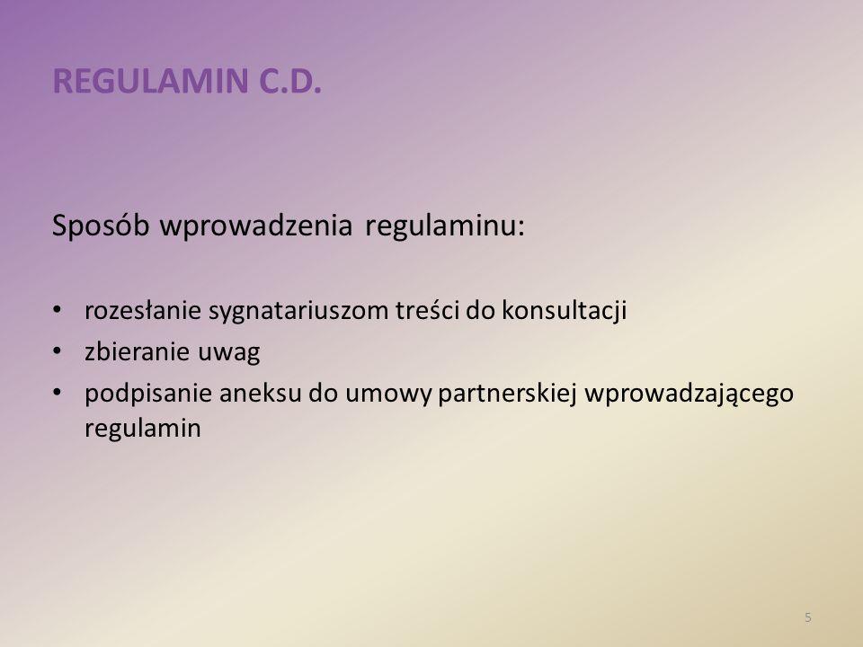 REGULAMIN C.D. Sposób wprowadzenia regulaminu: rozesłanie sygnatariuszom treści do konsultacji zbieranie uwag podpisanie aneksu do umowy partnerskiej