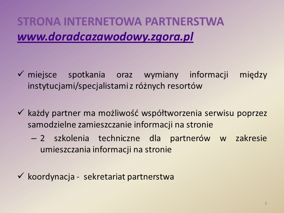 STRONA INTERNETOWA PARTNERSTWA www.doradcazawodowy.zgora.pl www.doradcazawodowy.zgora.pl miejsce spotkania oraz wymiany informacji między instytucjami
