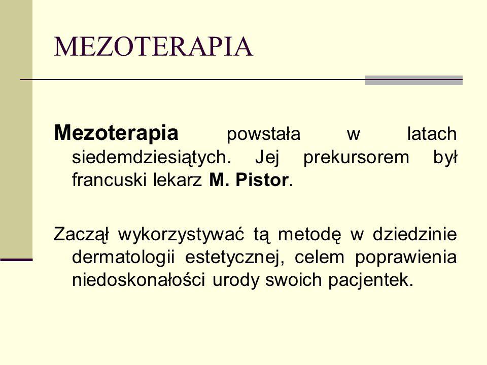 MEZOTERAPIA Mezoterapia powstała w latach siedemdziesiątych. Jej prekursorem był francuski lekarz M. Pistor. Zaczął wykorzystywać tą metodę w dziedzin