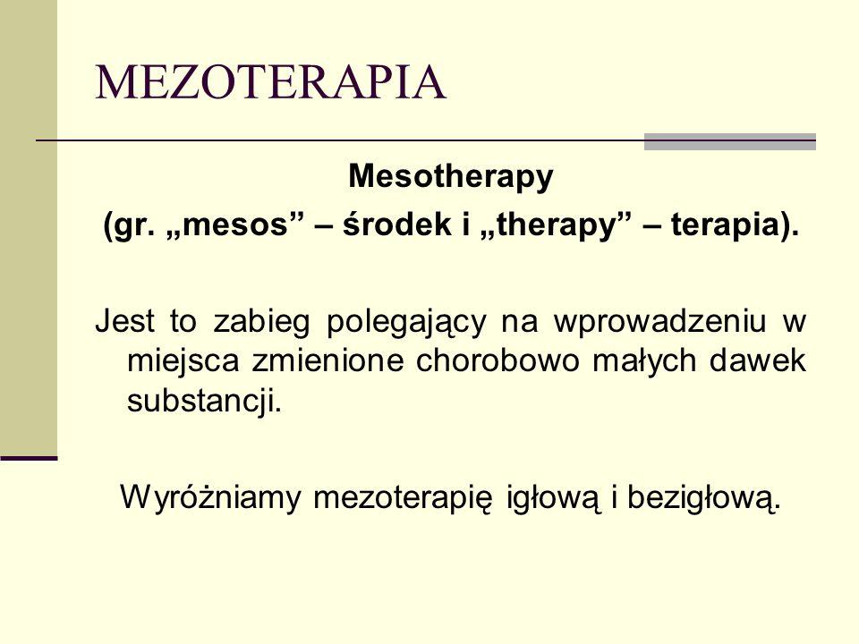 MEZOTERAPIA Mesotherapy (gr. mesos – środek i therapy – terapia). Jest to zabieg polegający na wprowadzeniu w miejsca zmienione chorobowo małych dawek