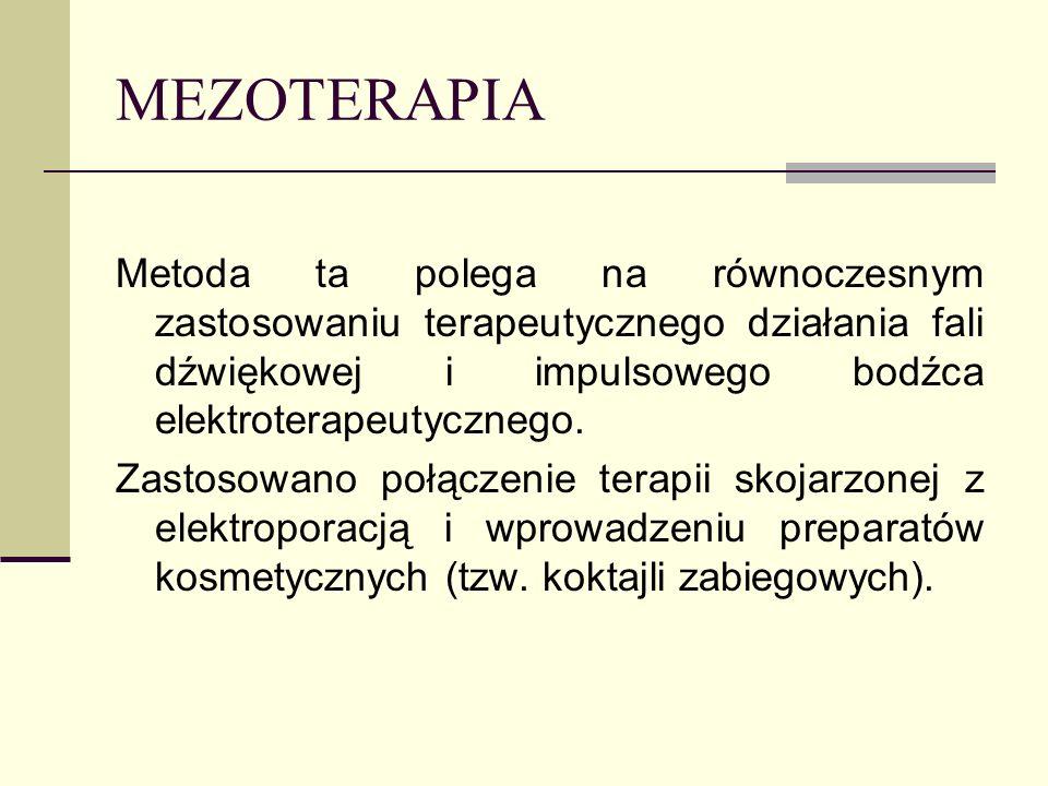 MEZOTERAPIA Metoda ta polega na równoczesnym zastosowaniu terapeutycznego działania fali dźwiękowej i impulsowego bodźca elektroterapeutycznego. Zasto