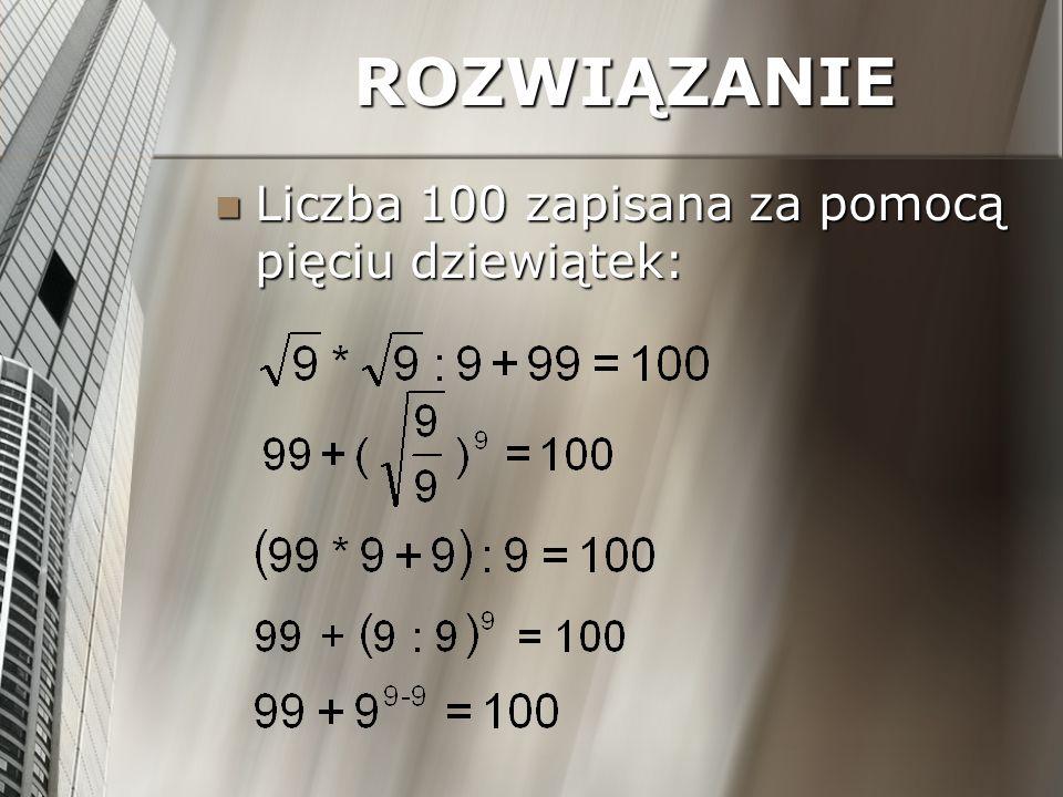Liczba 100 zapisana za pomocą pięciu dziewiątek: Liczba 100 zapisana za pomocą pięciu dziewiątek: ROZWIĄZANIE