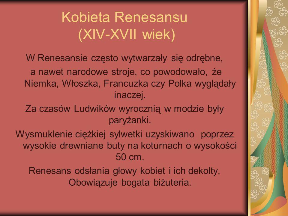 Kobieta Renesansu (XIV-XVII wiek) W Renesansie często wytwarzały się odrębne, a nawet narodowe stroje, co powodowało, że Niemka, Włoszka, Francuzka cz