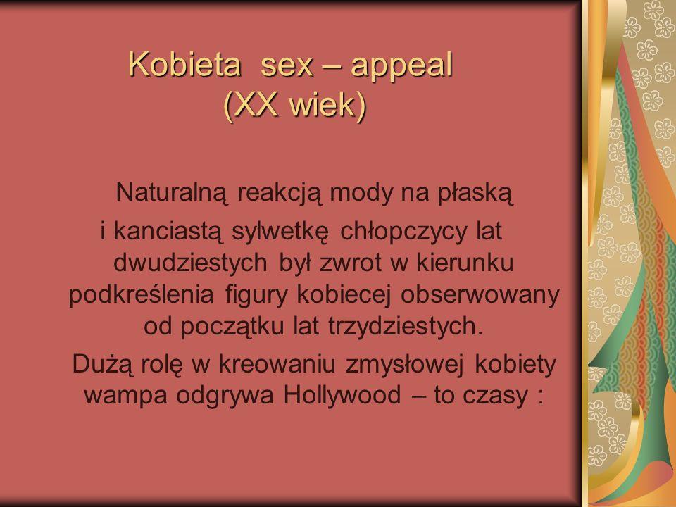 Kobieta sex – appeal (XX wiek) Naturalną reakcją mody na płaską i kanciastą sylwetkę chłopczycy lat dwudziestych był zwrot w kierunku podkreślenia fig