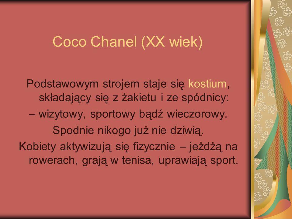 Coco Chanel (XX wiek) Podstawowym strojem staje się kostium, składający się z żakietu i ze spódnicy: – wizytowy, sportowy bądź wieczorowy. Spodnie nik