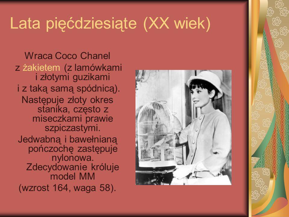 Lata pięćdziesiąte (XX wiek) Wraca Coco Chanel z żakietem (z lamówkami i złotymi guzikami i z taką samą spódnicą). Następuje złoty okres stanika, częs