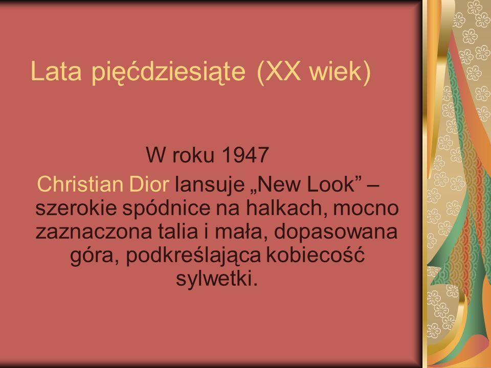 Lata pięćdziesiąte (XX wiek) W roku 1947 Christian Dior lansuje New Look – szerokie spódnice na halkach, mocno zaznaczona talia i mała, dopasowana gór