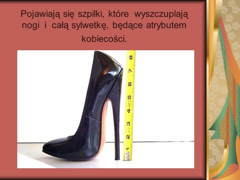 Pojawiają się szpilki, które wyszczuplają nogi i całą sylwetkę, będące atrybutem kobiecości.
