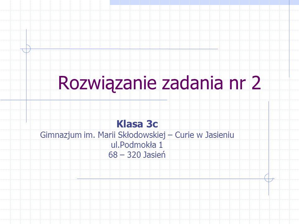 Rozwiązanie zadania nr 2 Klasa 3c Gimnazjum im.