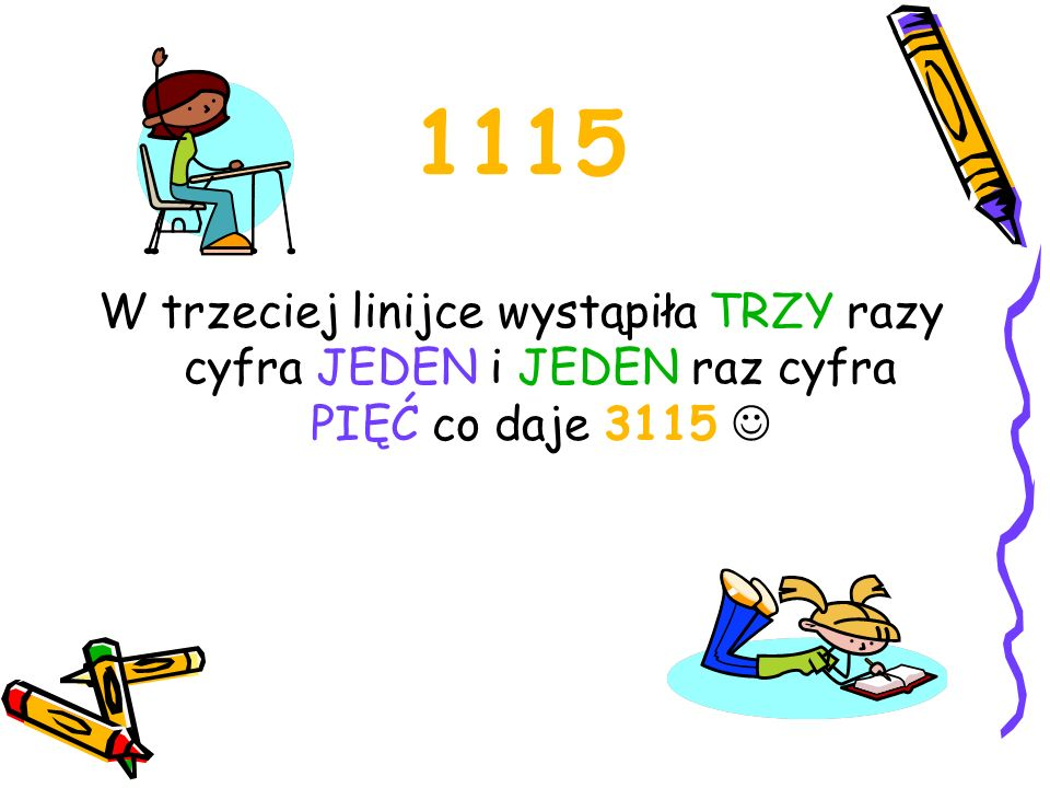 1115 W trzeciej linijce wystąpiła TRZY razy cyfra JEDEN i JEDEN raz cyfra PIĘĆ co daje 3115